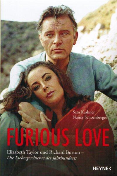 Sam Kashner, Nancy Schoenberger - Furious Love: Elizabeth Taylor und Richard Burton.